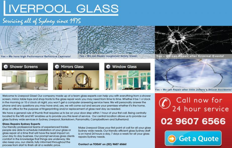 If your looking for a glazier who is reliable to attend to your needs whether it be glazier, splashbacks, glass cutting or anything to do with glazing in the areas of Wetherill Park, Bossley Park, Prairiewood, Abbotsbury, Edensor Park, Cecil Hills, Bonnyrigg, Bonnyrigg Heights, Mt Annan, Currans Hill, Bringelly, Hoxton Park, Hinchinbrook, West Hoxton, Horningsea Park, Glenfield, Macquarie Fields, Minto, Raby, Prestons, Ingleburn, St Andrews, Middleton Grange. Give Liverpool Glass Company a call on 02 9607 6566 for all of your glazing needs.
