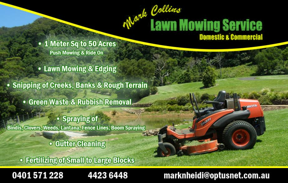 Mark Collins Lawn Mowing Services - 0401 571 228  Lawn Mowing - Nowra, Bomaderry, Bangalee, Worrigee, Shoalhaven Heads, Berry, Kangaroo Valley  Garden Services - Nowra, Bomaderry, Bangalee, Worrigee, Shoalhaven Heads, Berry, Kangaroo Valley