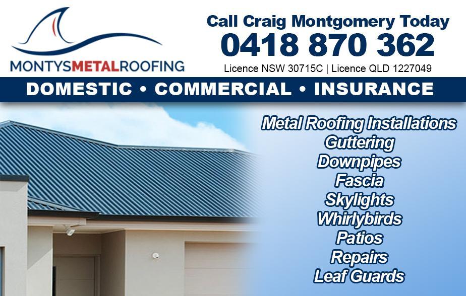 Montys Metal Roofing- 0418 870 362  Roofing- Byron Bay, Brunswick Heads, Bangalow, Mullumbimby  Metal Roofing- Byron Bay, Brunswick Heads, Bangalow, Mullumbimby  Roof Repairs- Byron Bay, Brunswick Heads, Bangalow, Mullumbimby