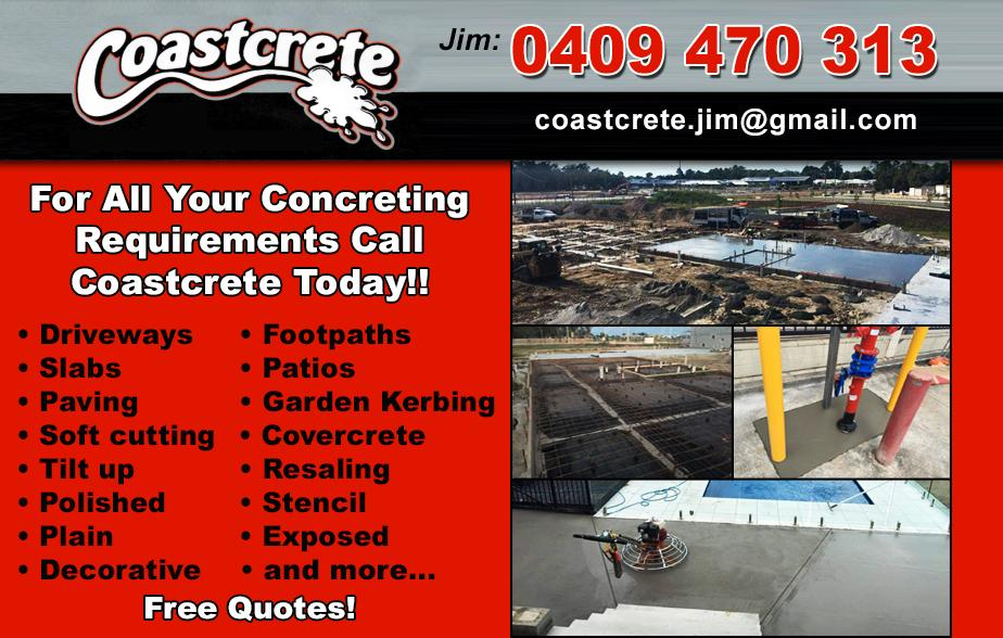 Coast Crete- 0409 470 313  Concreter- Redcliffe, Margate, Clontarf, North Lakes, Murrumba Downs, Mango Hill, Narangba  Concreting- Redcliffe, Margate, Clontarf, North Lakes, Murrumba Downs, Mango Hill, Narangba  Concrete Slabs- Redcliffe, Margate, Clontarf, North Lakes, Murrumba Downs, Mango Hill, Narangba  Concrete Driveways- Redcliffe, Margate, Clontarf, North Lakes, Murrumba Downs, Mango Hill, Narangba  Decorative Concrete- Redcliffe, Margate, Clontarf, North Lakes, Murrumba Downs, Mango Hill, Narangba