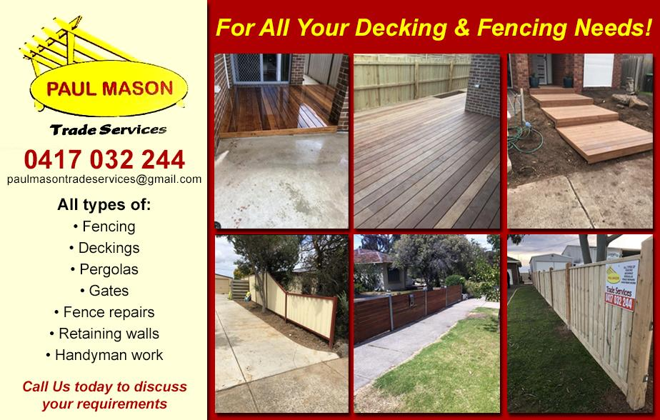 Paul Mason Trade Services- 0417 032 244  Decking- Werribee, Wyndham Vale, Hoppers Crossing, Laverton, Seabrook, Sanctuary Lakes, Altona Meadows, Altona, Point Cook  Decks- Werribee, Wyndham Vale, Hoppers Crossing, Laverton, Seabrook, Sanctuary Lakes, Altona Meadows, Altona, Point Cook  Pergolas- Werribee, Wyndham Vale, Hoppers Crossing, Laverton, Seabrook, Sanctuary Lakes, Altona Meadows, Altona, Point Cook  Timber Decks- Werribee, Wyndham Vale, Hoppers Crossing, Laverton, Seabrook, Sanctuary Lakes, Altona Meadows, Altona, Point Cook